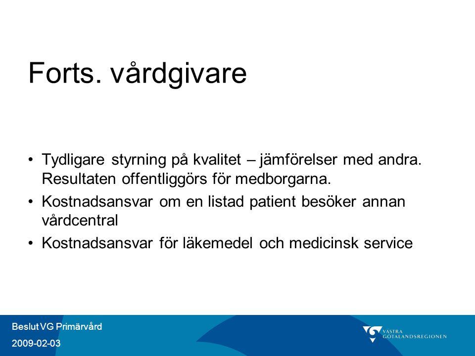 Beslut VG Primärvård 2009-02-03 Forts. vårdgivare Tydligare styrning på kvalitet – jämförelser med andra. Resultaten offentliggörs för medborgarna. Ko