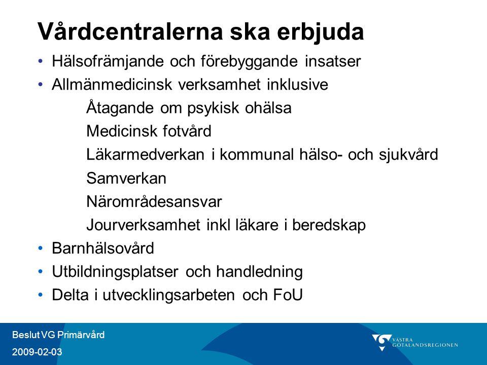 Beslut VG Primärvård 2009-02-03 Vårdcentralerna ska erbjuda Hälsofrämjande och förebyggande insatser Allmänmedicinsk verksamhet inklusive Åtagande om