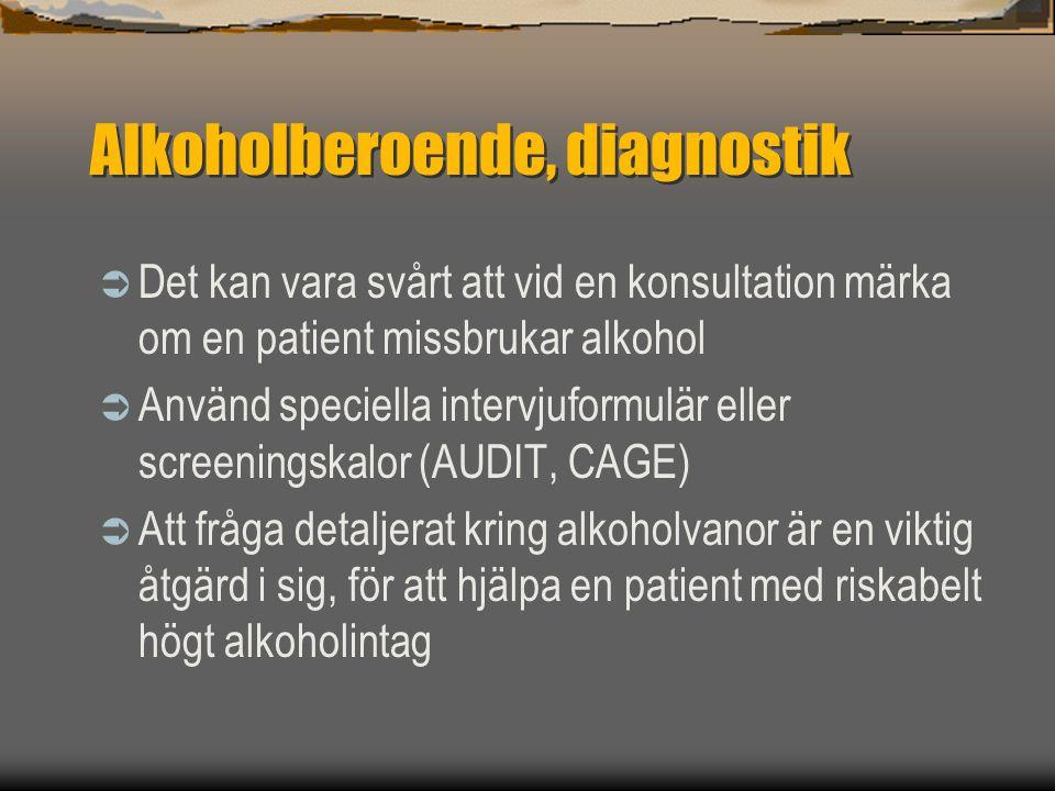 Alkoholberoende, diagnostik  Det kan vara svårt att vid en konsultation märka om en patient missbrukar alkohol  Använd speciella intervjuformulär el