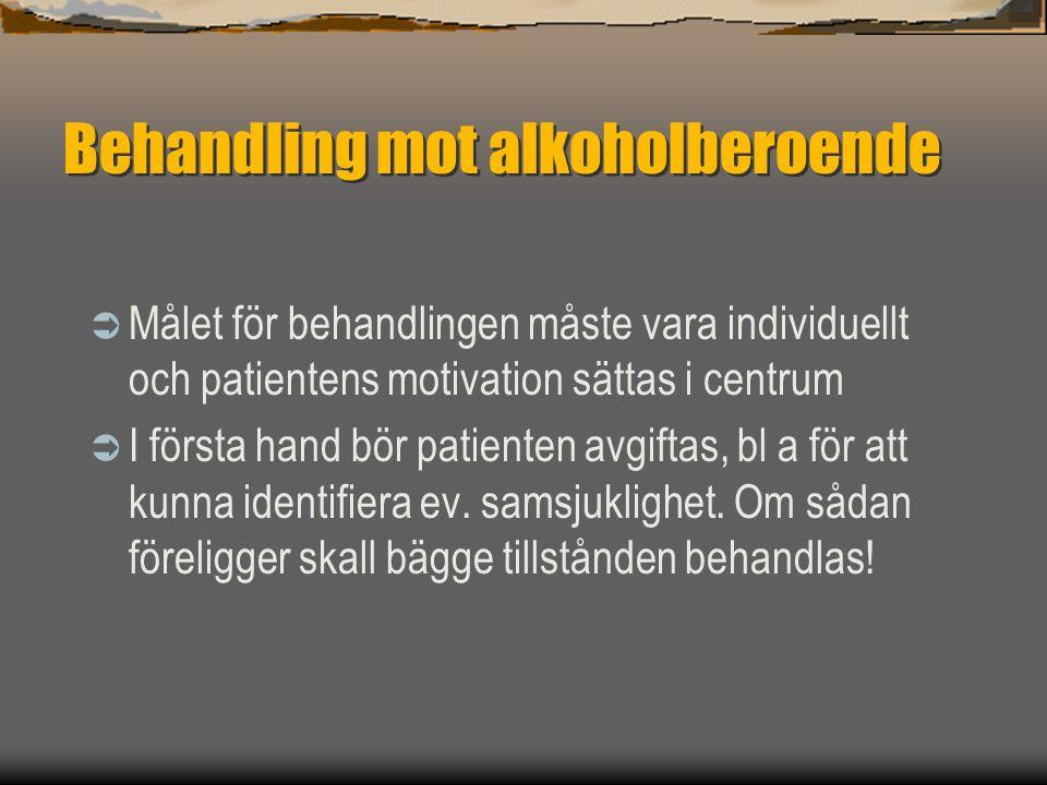 Behandling mot alkoholberoende  Målet för behandlingen måste vara individuellt och patientens motivation sättas i centrum  I första hand bör patient