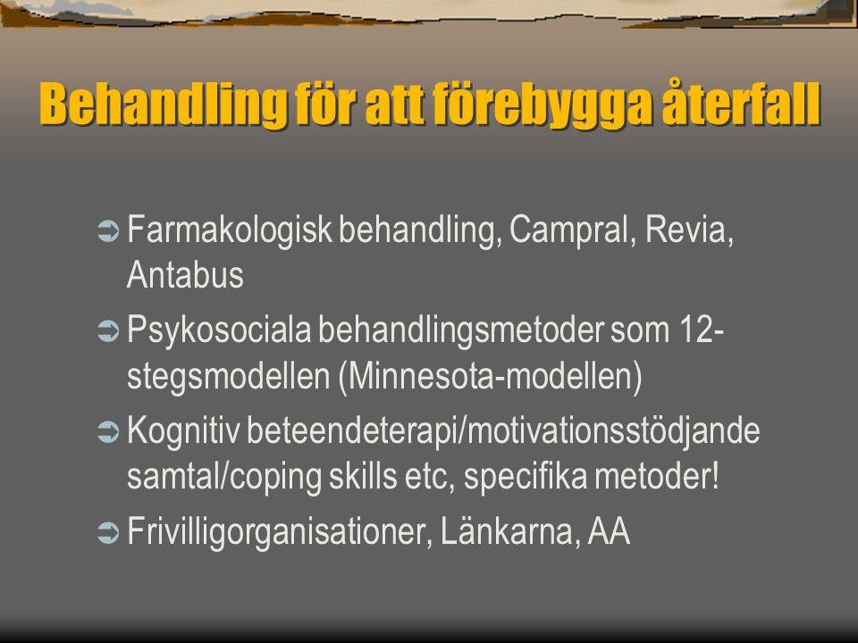 Behandling för att förebygga återfall  Farmakologisk behandling, Campral, Revia, Antabus  Psykosociala behandlingsmetoder som 12- stegsmodellen (Min