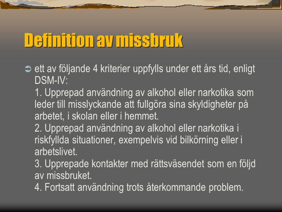 Definition av missbruk  ett av följande 4 kriterier uppfylls under ett års tid, enligt DSM-IV: 1. Upprepad användning av alkohol eller narkotika som