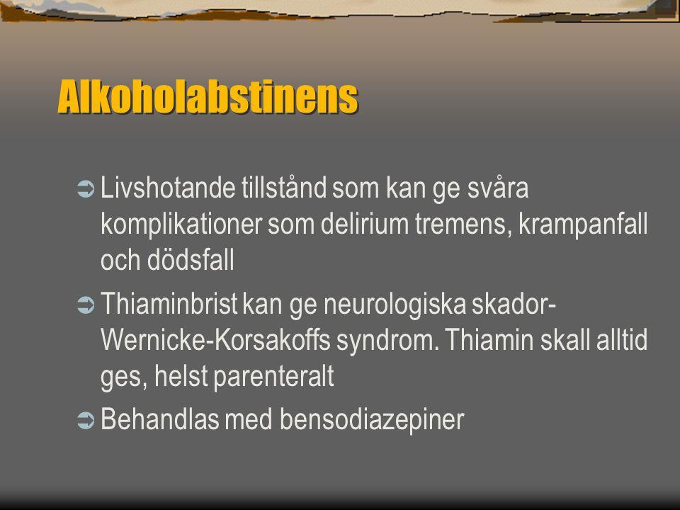 Alkoholabstinens  Livshotande tillstånd som kan ge svåra komplikationer som delirium tremens, krampanfall och dödsfall  Thiaminbrist kan ge neurolog
