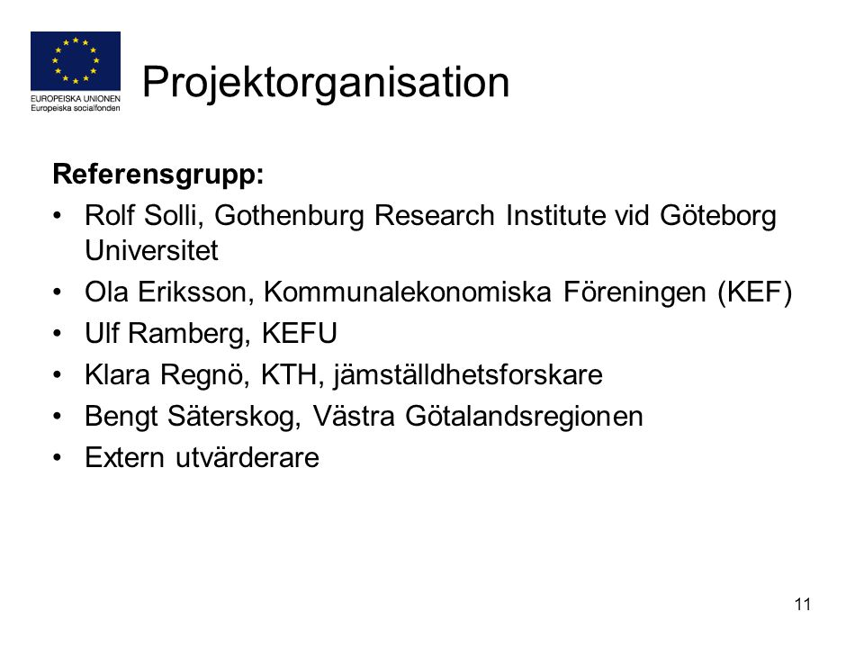 11 Projektorganisation Referensgrupp: Rolf Solli, Gothenburg Research Institute vid Göteborg Universitet Ola Eriksson, Kommunalekonomiska Föreningen (