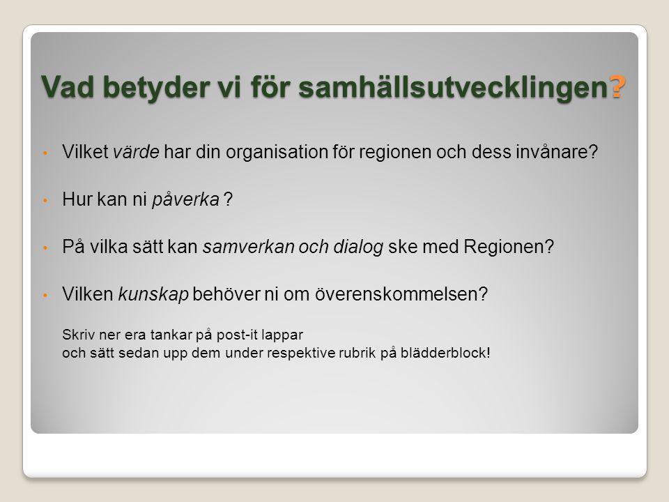 Vad betyder vi för samhällsutvecklingen ? Vilket värde har din organisation för regionen och dess invånare? Hur kan ni påverka ? På vilka sätt kan sam