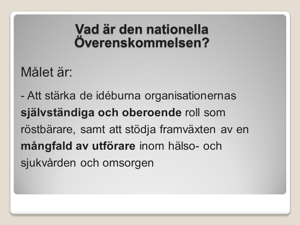 Vad är den nationella Överenskommelsen? Målet är: - Att stärka de idéburna organisationernas självständiga och oberoende roll som röstbärare, samt att