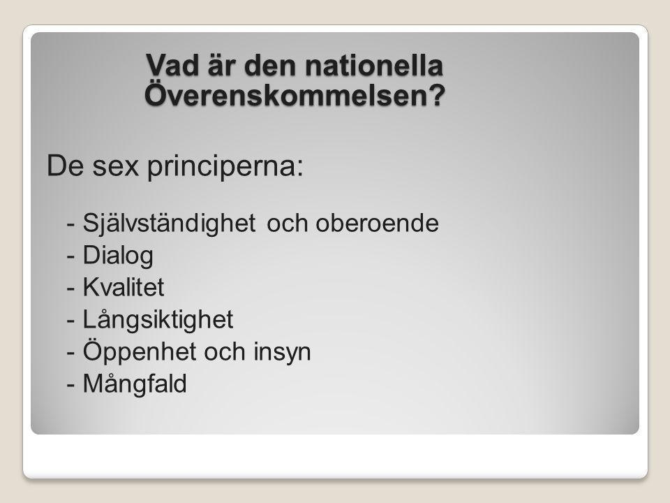Vad är den nationella Överenskommelsen? De sex principerna: - Självständighet och oberoende - Dialog - Kvalitet - Långsiktighet - Öppenhet och insyn -