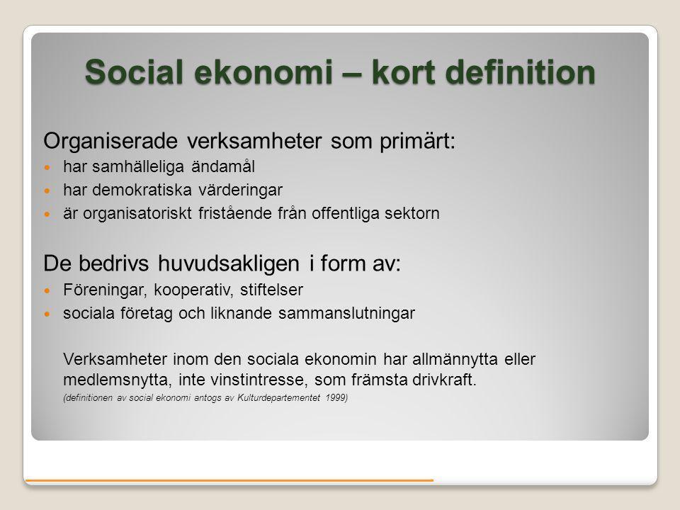Social ekonomi – kort definition Organiserade verksamheter som primärt: har samhälleliga ändamål har demokratiska värderingar är organisatoriskt frist
