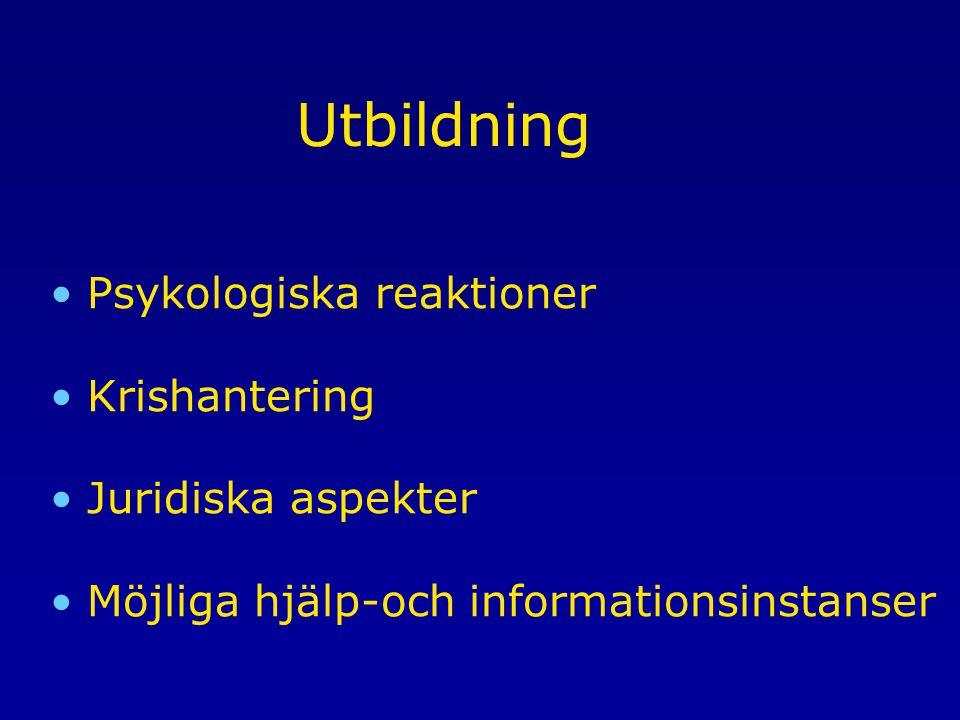 Utbildning Psykologiska reaktioner Krishantering Juridiska aspekter Möjliga hjälp-och informationsinstanser