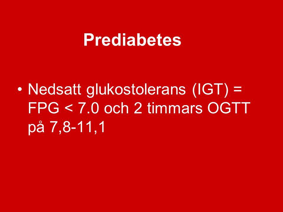 Prediabetes Nedsatt glukostolerans (IGT) = FPG < 7.0 och 2 timmars OGTT på 7,8-11,1