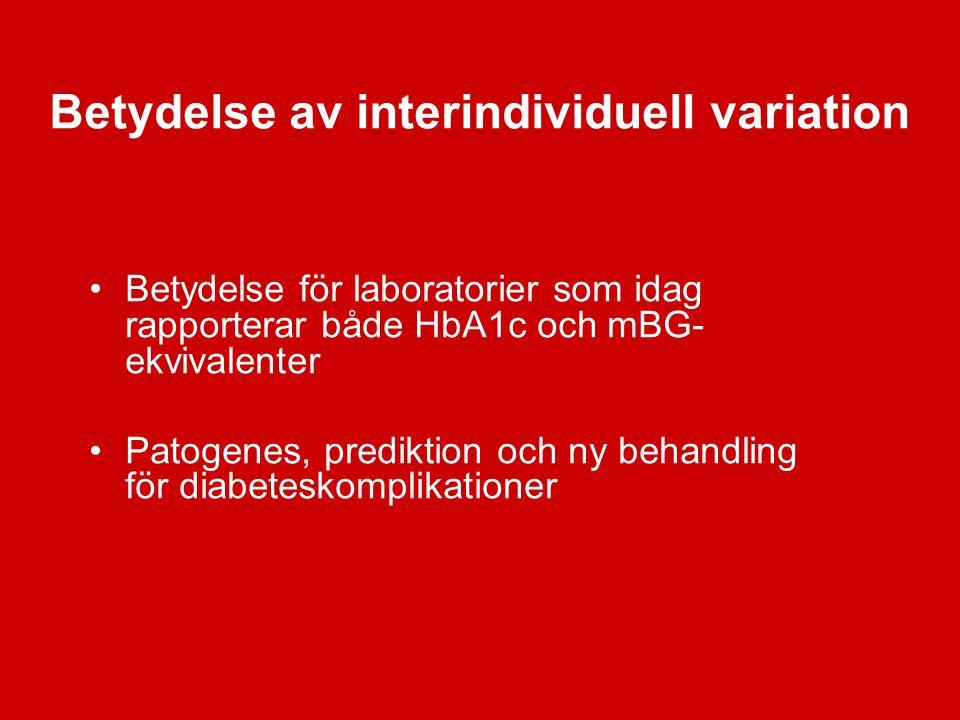 Betydelse av interindividuell variation Betydelse för laboratorier som idag rapporterar både HbA1c och mBG- ekvivalenter Patogenes, prediktion och ny