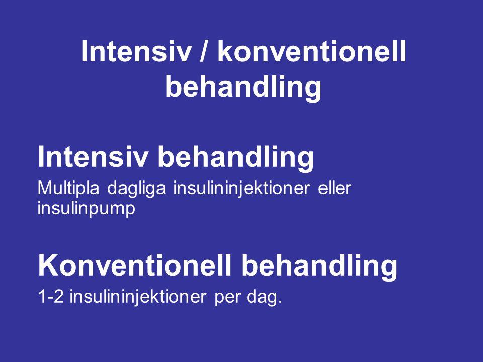 Intensiv / konventionell behandling Intensiv behandling Multipla dagliga insulininjektioner eller insulinpump Konventionell behandling 1-2 insulininje