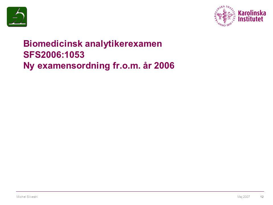 Maj 2007Michel Silvestri12 Biomedicinsk analytikerexamen SFS2006:1053 Ny examensordning fr.o.m. år 2006