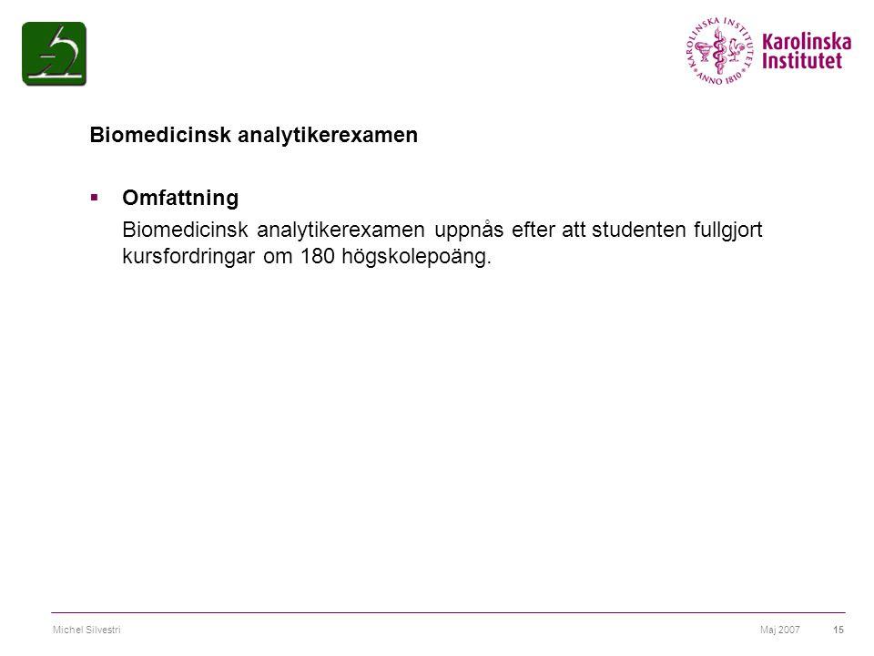 Maj 2007Michel Silvestri15 Biomedicinsk analytikerexamen  Omfattning Biomedicinsk analytikerexamen uppnås efter att studenten fullgjort kursfordringa