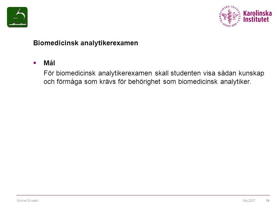 Maj 2007Michel Silvestri16 Biomedicinsk analytikerexamen  Mål För biomedicinsk analytikerexamen skall studenten visa sådan kunskap och förmåga som kr