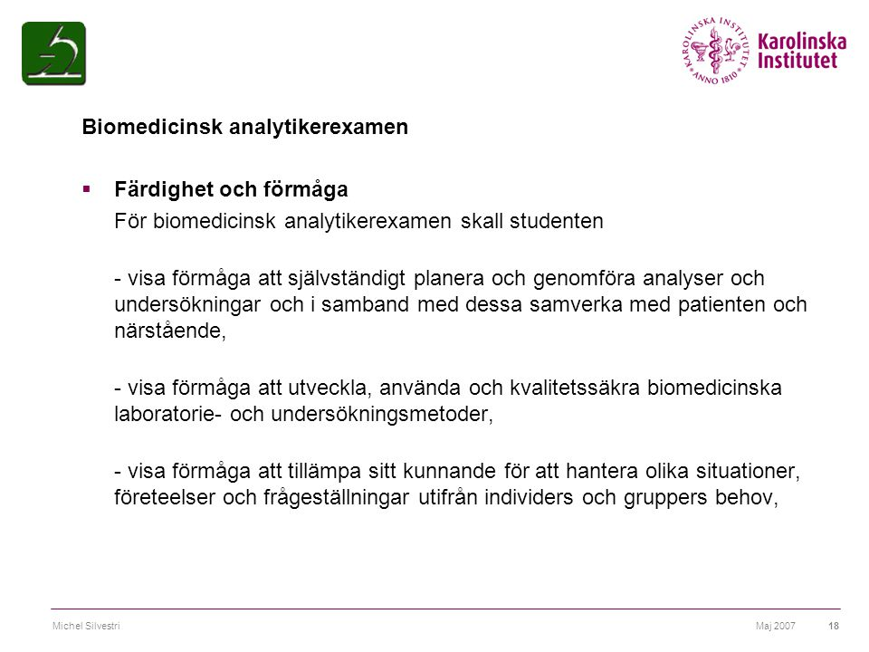 Maj 2007Michel Silvestri18 Biomedicinsk analytikerexamen  Färdighet och förmåga För biomedicinsk analytikerexamen skall studenten - visa förmåga att