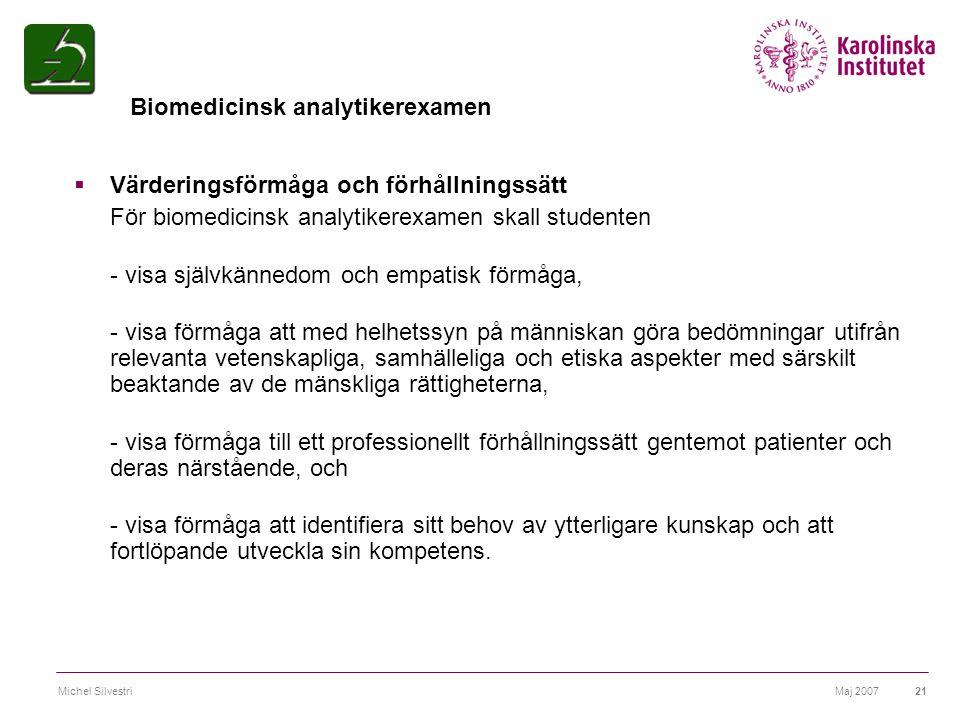 Maj 2007Michel Silvestri21  Värderingsförmåga och förhållningssätt För biomedicinsk analytikerexamen skall studenten - visa självkännedom och empatis