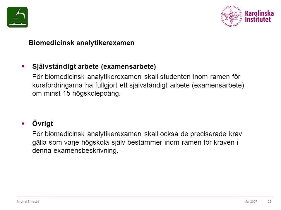 Maj 2007Michel Silvestri22  Självständigt arbete (examensarbete) För biomedicinsk analytikerexamen skall studenten inom ramen för kursfordringarna ha