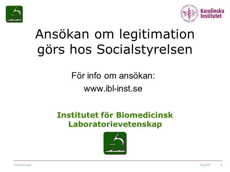 Maj 2007Michel Silvestri5 Institutet för Biomedicinsk Laboratorievetenskap För info om ansökan: www.ibl-inst.se Ansökan om legitimation görs hos Socia