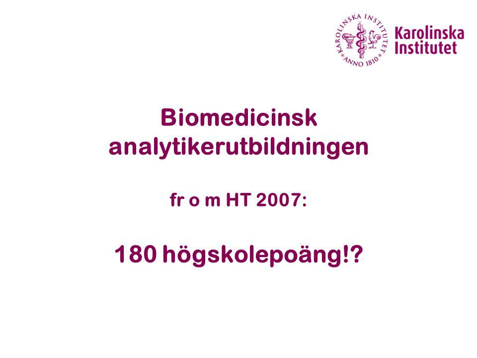 Biomedicinsk analytikerutbildningen fr o m HT 2007: 180 högskolepoäng!?