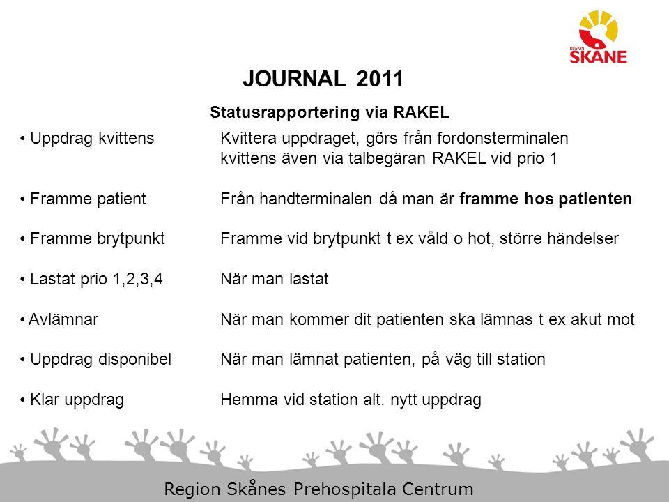 23-Aug-14 Slide 11 Region Skånes Prehospitala Centrum JOURNAL 2011 Statusrapportering via RAKEL Uppdrag kvittens Kvittera uppdraget, görs från fordons