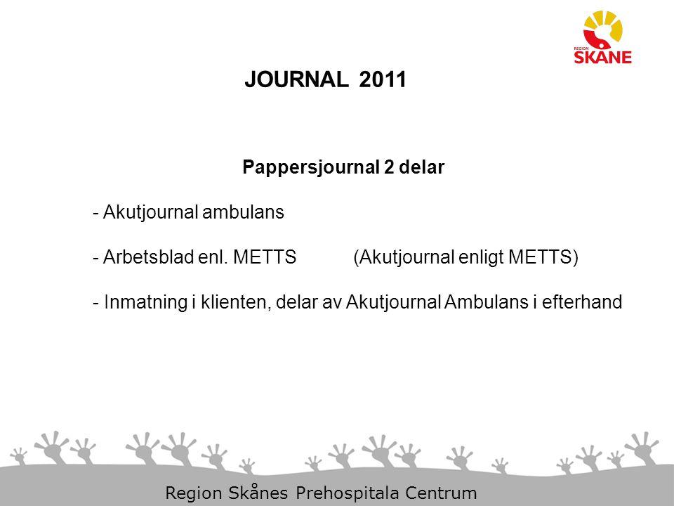 23-Aug-14 Slide 15 Region Skånes Prehospitala Centrum JOURNAL 2011 Pappersjournal 2 delar - Akutjournal ambulans - Arbetsblad enl. METTS (Akutjournal