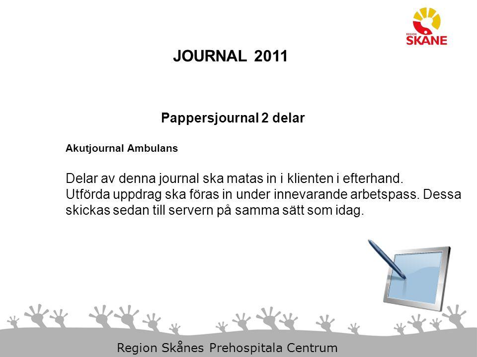 23-Aug-14 Slide 19 Region Skånes Prehospitala Centrum JOURNAL 2011 Pappersjournal 2 delar Akutjournal Ambulans Delar av denna journal ska matas in i k