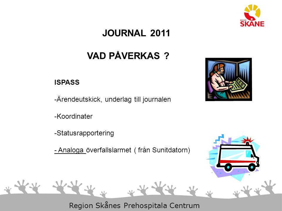 23-Aug-14 Slide 2 Region Skånes Prehospitala Centrum JOURNAL 2011 VAD PÅVERKAS ? ISPASS -Ärendeutskick, underlag till journalen -Koordinater -Statusra