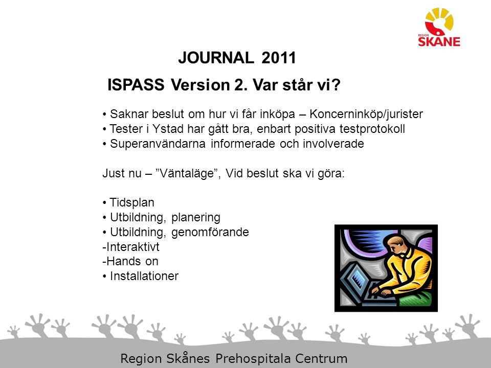 23-Aug-14 Slide 24 Region Skånes Prehospitala Centrum JOURNAL 2011 ISPASS Version 2. Var står vi? Saknar beslut om hur vi får inköpa – Koncerninköp/ju