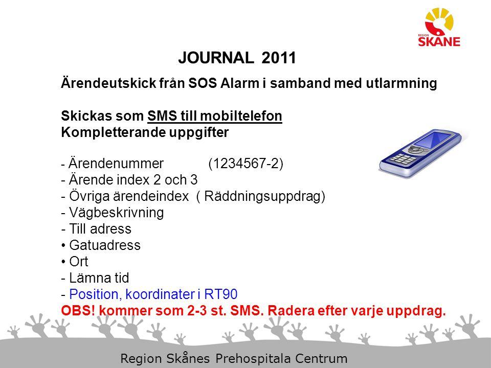 23-Aug-14 Slide 6 Region Skånes Prehospitala Centrum JOURNAL 2011 Ärendeutskick från SOS Alarm i samband med utlarmning Skickas som SMS till mobiltelefon Kompletterande uppgifter Position, koordinater i RT90 Kartstödet kommer att fungera.