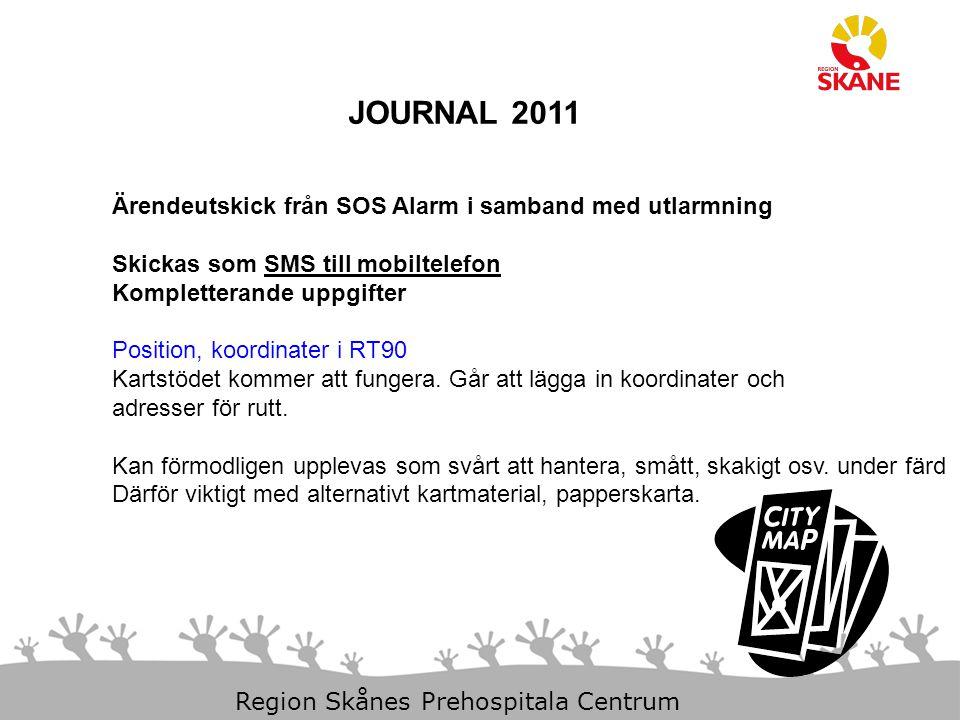 23-Aug-14 Slide 7 Region Skånes Prehospitala Centrum JOURNAL 2011 Ärendeutskick från SOS Alarm i samband med utlarmning Personnummer kommer inte att skickas med Finns inte i den RAKEL profil SOS har idag.