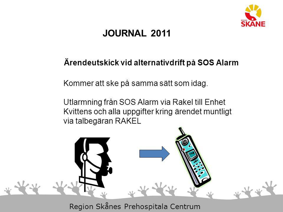 23-Aug-14 Slide 9 Region Skånes Prehospitala Centrum JOURNAL 2011 Ärendeutskick vid alternativdrift på SOS Alarm Kommer att ske på samma sätt som idag