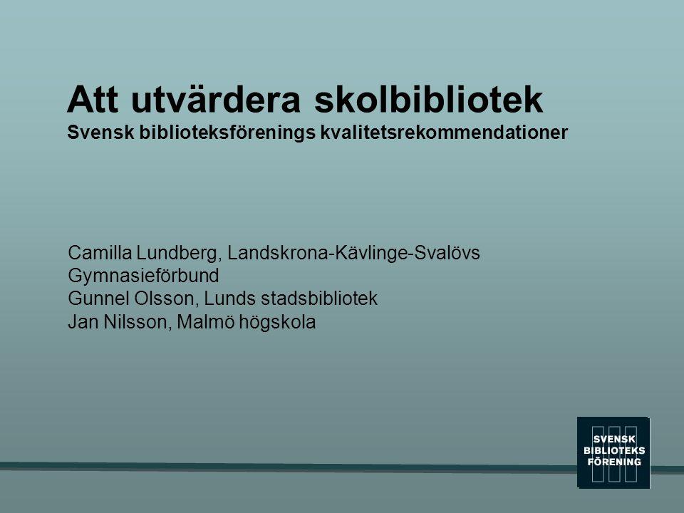 Att utvärdera skolbibliotek Svensk biblioteksförenings kvalitetsrekommendationer Camilla Lundberg, Landskrona-Kävlinge-Svalövs Gymnasieförbund Gunnel