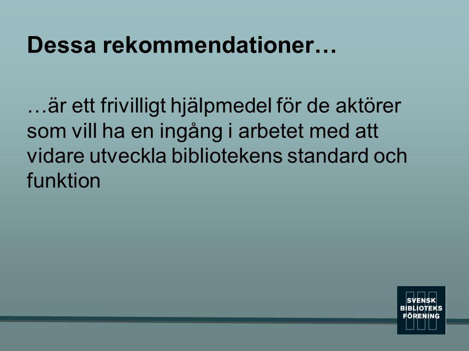 Dessa rekommendationer… …är ett frivilligt hjälpmedel för de aktörer som vill ha en ingång i arbetet med att vidare utveckla bibliotekens standard och