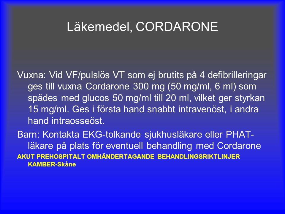 Läkemedel, CORDARONE Vuxna: Vid VF/pulslös VT som ej brutits på 4 defibrilleringar ges till vuxna Cordarone 300 mg (50 mg/ml, 6 ml) som spädes med glu