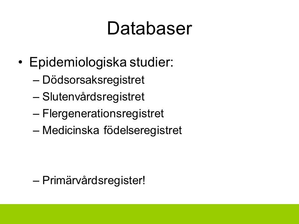 Databaser Epidemiologiska studier: –Dödsorsaksregistret –Slutenvårdsregistret –Flergenerationsregistret –Medicinska födelseregistret –Primärvårdsregister!