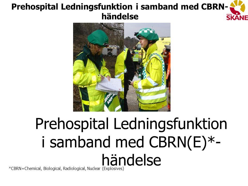 Prehospital Ledningsfunktion i samband med CBRN(E)*- händelse *CBRN=Chemical, Biological, Radiological, Nuclear (Explosives) Prehospital Ledningsfunktion i samband med CBRN- händelse