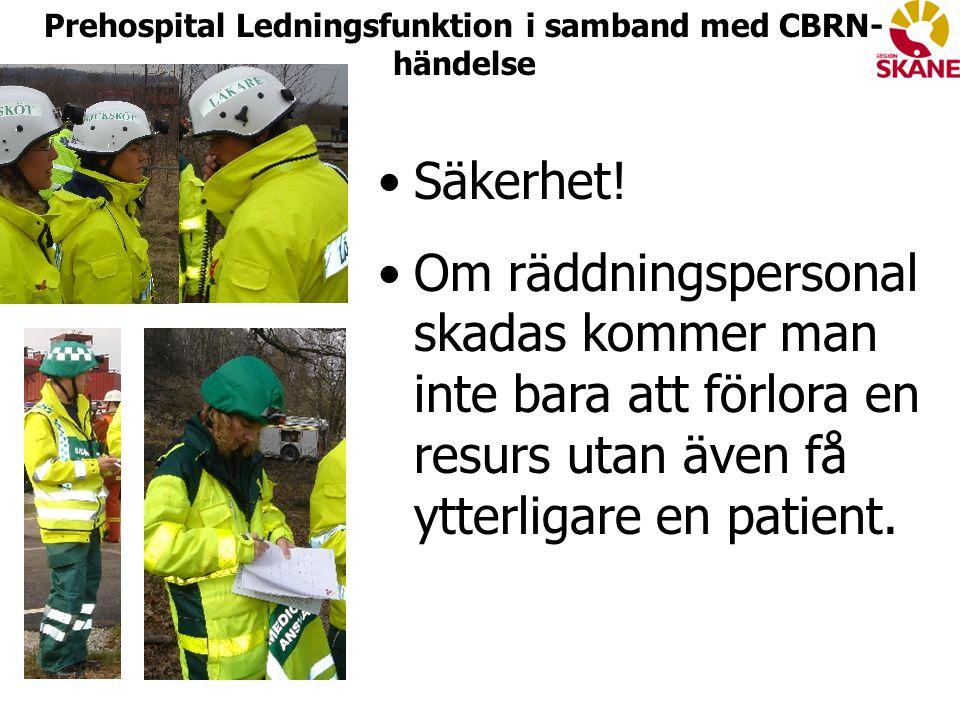 Säkerhet! Om räddningspersonal skadas kommer man inte bara att förlora en resurs utan även få ytterligare en patient. Prehospital Ledningsfunktion i s