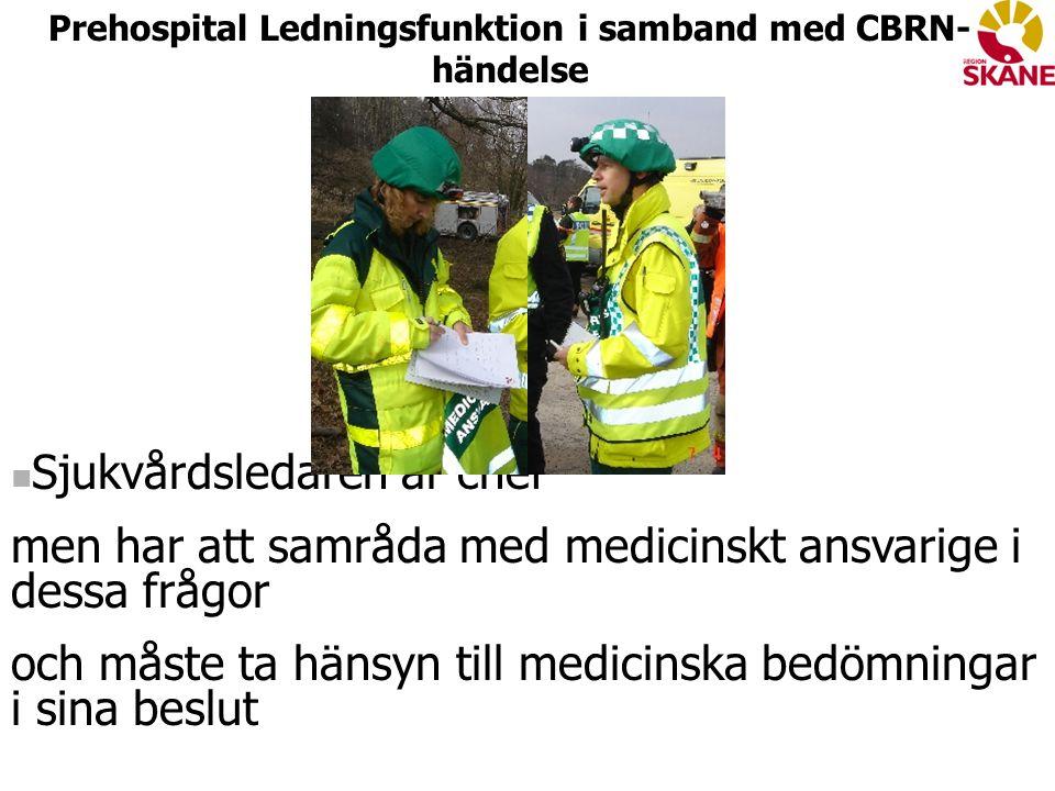 Sjukvårdsledaren är chef men har att samråda med medicinskt ansvarige i dessa frågor och måste ta hänsyn till medicinska bedömningar i sina beslut Prehospital Ledningsfunktion i samband med CBRN- händelse