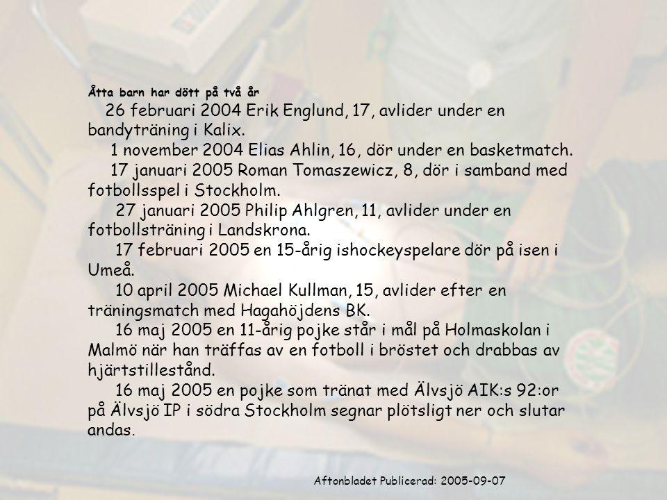 Åtta barn har dött på två år 26 februari 2004 Erik Englund, 17, avlider under en bandyträning i Kalix. 1 november 2004 Elias Ahlin, 16, dör under en b