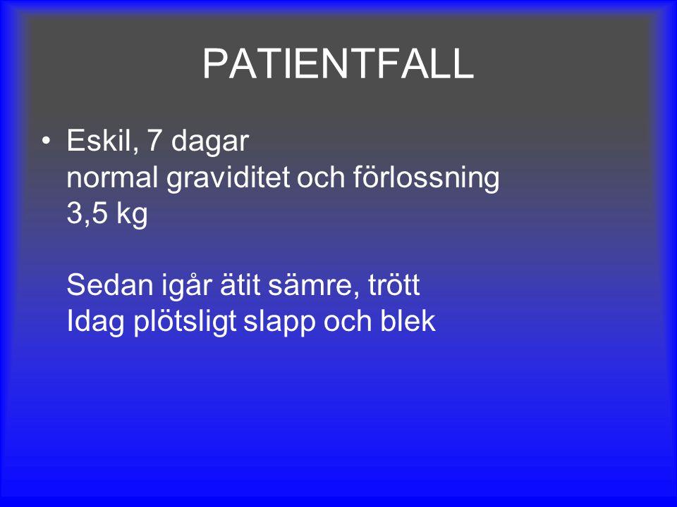 PATIENTFALL Eskil, 7 dagar normal graviditet och förlossning 3,5 kg Sedan igår ätit sämre, trött Idag plötsligt slapp och blek