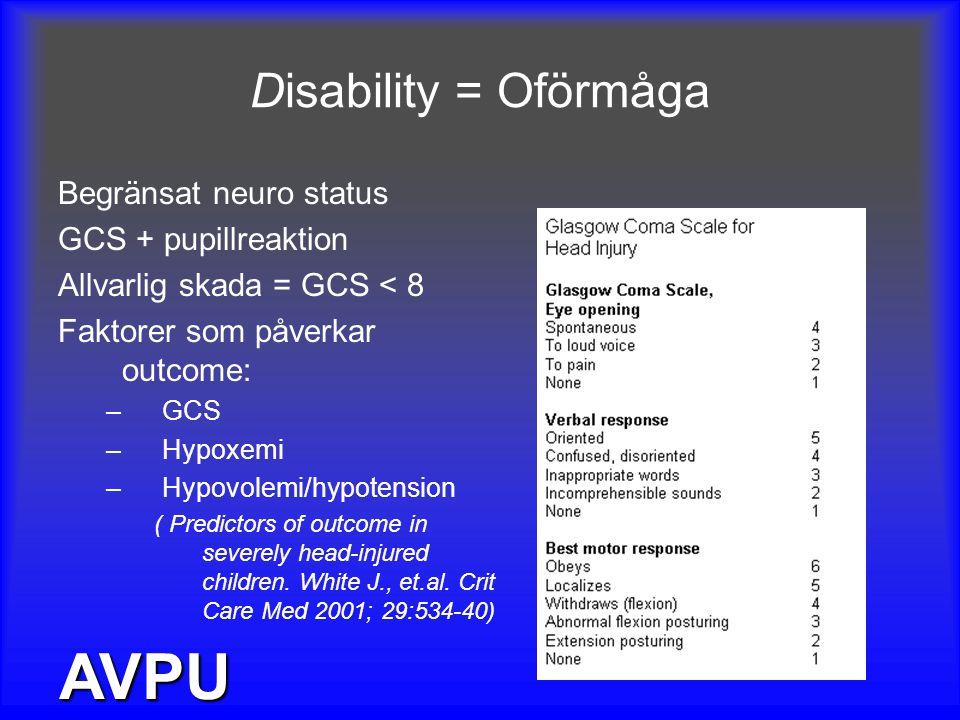 Disability = Oförmåga Begränsat neuro status GCS + pupillreaktion Allvarlig skada = GCS < 8 Faktorer som påverkar outcome: –GCS –Hypoxemi –Hypovolemi/