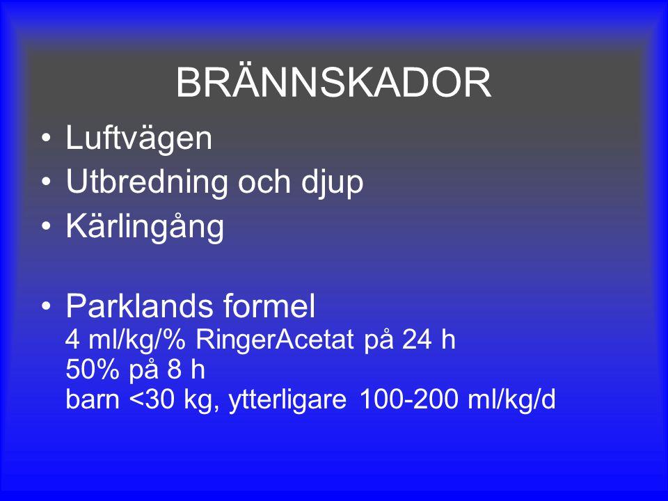 BRÄNNSKADOR Luftvägen Utbredning och djup Kärlingång Parklands formel 4 ml/kg/% RingerAcetat på 24 h 50% på 8 h barn <30 kg, ytterligare 100-200 ml/kg