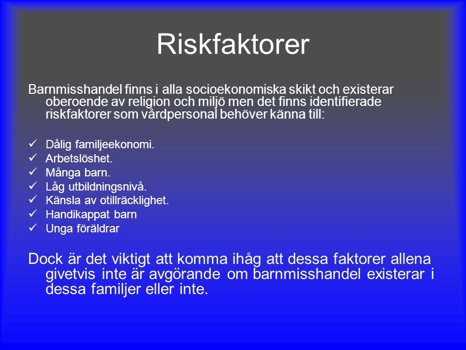 Riskfaktorer Barnmisshandel finns i alla socioekonomiska skikt och existerar oberoende av religion och miljö men det finns identifierade riskfaktorer