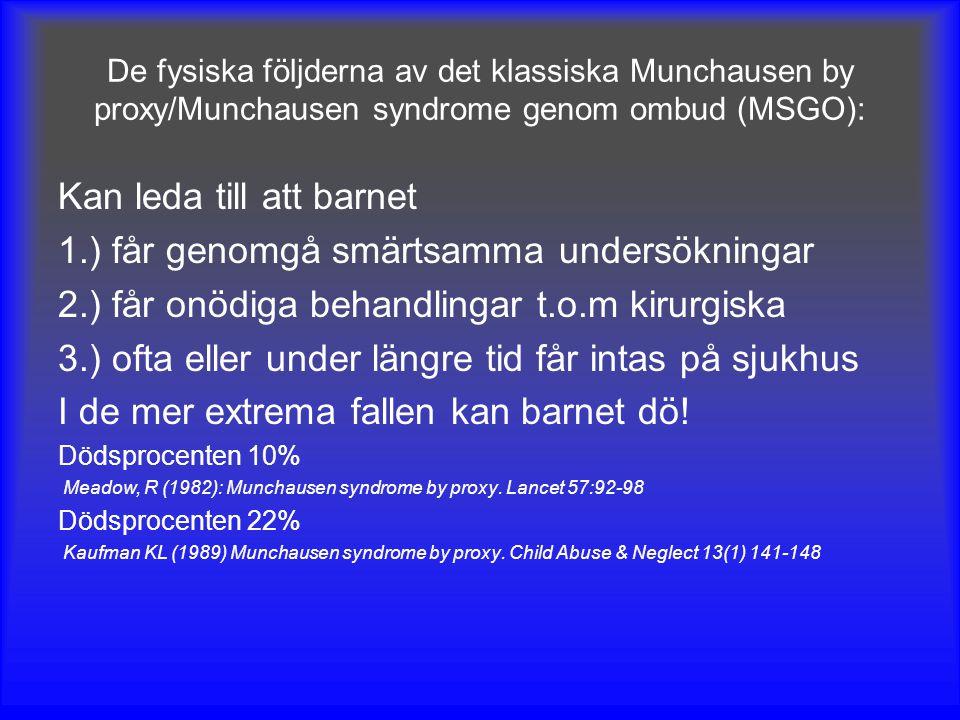 De fysiska följderna av det klassiska Munchausen by proxy/Munchausen syndrome genom ombud (MSGO): Kan leda till att barnet 1.) får genomgå smärtsamma