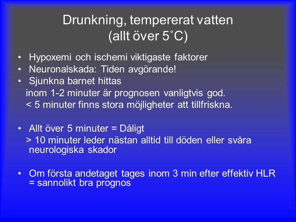 Drunkning, tempererat vatten (allt över 5˚C) Hypoxemi och ischemi viktigaste faktorer Neuronalskada: Tiden avgörande! Sjunkna barnet hittas inom 1-2 m