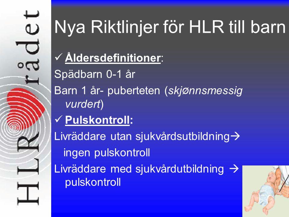 Nya Riktlinjer för HLR till barn Kompression/Ventilation: Allmänheten 30:2 Sjukvården 15:2 Kompressioner: 100/min Kompressionsdjup: 1/3 av bröstkorgen Kompressionspunkt: Bröstbenets nedre tredjedel 1 år