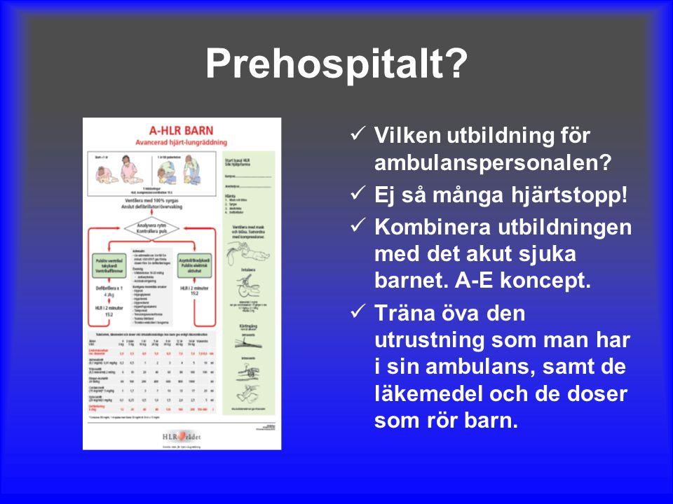 Prehospitalt? Vilken utbildning för ambulanspersonalen? Ej så många hjärtstopp! Kombinera utbildningen med det akut sjuka barnet. A-E koncept. Träna ö