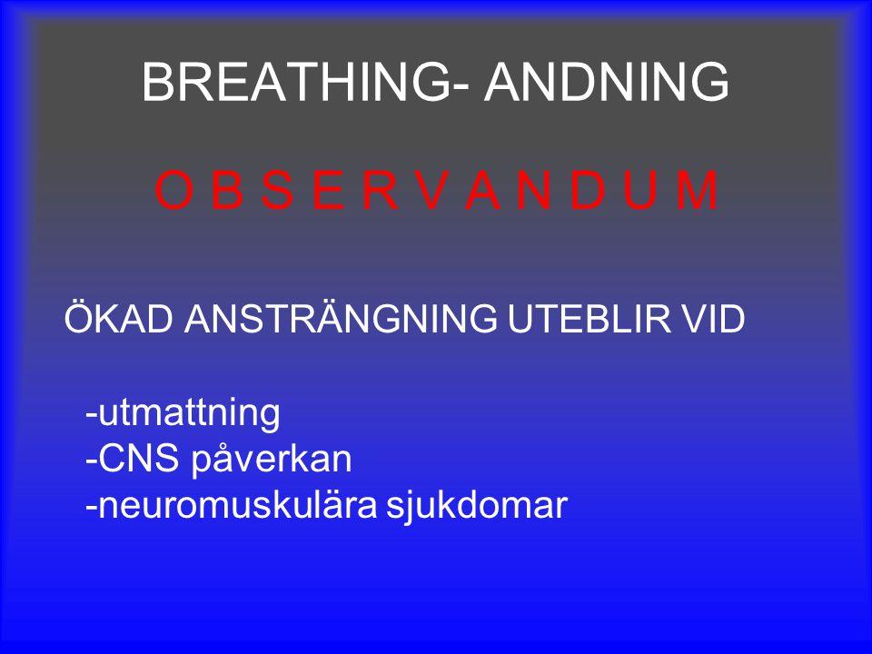 BREATHING- ANDNING O B S E R V A N D U M ÖKAD ANSTRÄNGNING UTEBLIR VID -utmattning -CNS påverkan -neuromuskulära sjukdomar