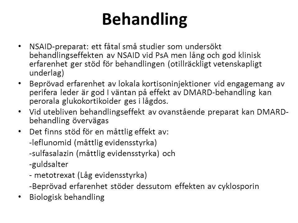 Behandling NSAID-preparat: ett fåtal små studier som undersökt behandlingseffekten av NSAID vid PsA men lång och god klinisk erfarenhet ger stöd för b